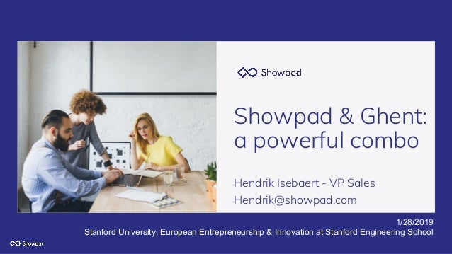 Showpad & Ghent: a powerful combo Hendrik Isebaert - VP Sales Hendrik@showpad.com 1/28/2019 Stanford University, European ...