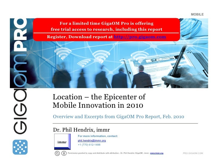 Location – the Epicenter of Mobile Innovation in 2010<br />Overview and Excerpts from GigaOM Pro Report, Feb. 2010<br />Dr...