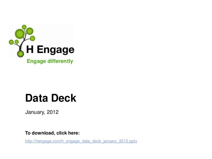 Engage differentlyData DeckJanuary, 2012To download, click here:http://hengage.com/h_engage_data_deck_january_2012.pptx
