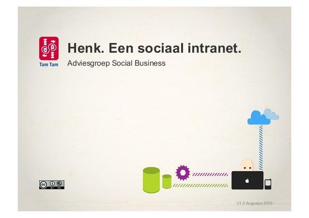 Henk. Een sociaal intranet. Adviesgroep Social Business V1.0 Augustus 2010