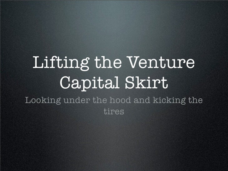 Lifting the Venture      Capital Skirt Looking under the hood and kicking the                 tires