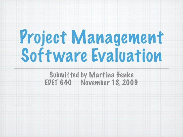 Project Management Soft ware Evaluation     Submitted by Martina Henke    EDET 640 November 18, 2009
