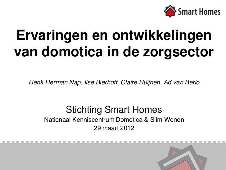 Ervaringen en ontwikkelingenvan domotica in de zorgsector  Henk Herman Nap, Ilse Bierhoff, Claire Huijnen, Ad van Berlo   ...