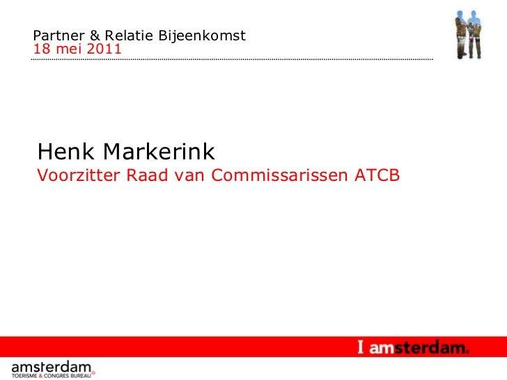 Partner & Relatie Bijeenkomst  18 mei 2011 Henk Markerink Voorzitter Raad van Commissarissen ATCB