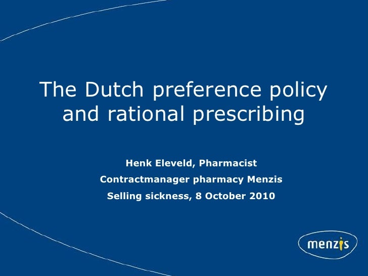 The Dutch preference policy and rational prescribing<br />Henk Eleveld, Pharmacist<br />Contractmanager pharmacy Menzis<br...