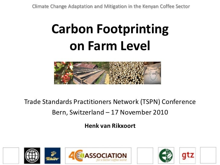 Climate Change Adaptation and Mitigation in the Kenyan Coffee Sector          Carbon Footprinting             on Farm Leve...