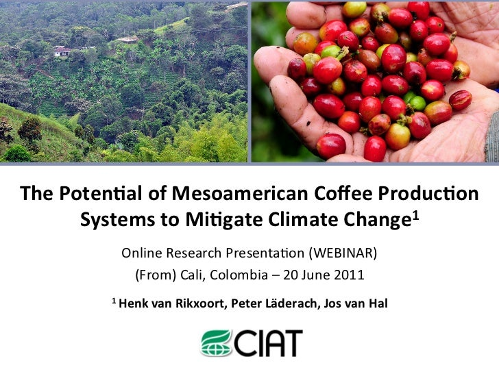 The	  Poten)al	  of	  Mesoamerican	  Coffee	  Produc)on	           Systems	  to	  Mi)gate	  Climate	  Change1	             ...