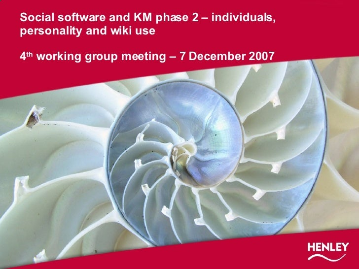 Social software and KM phase 2 – individuals, personality and wiki use 4 th  working group meeting – 7 December 2007