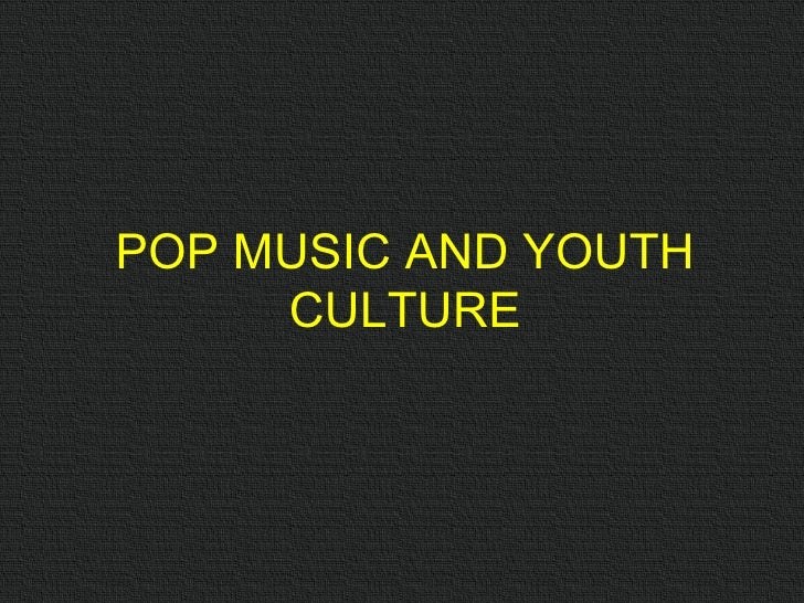 POP MUSIC AND YOUTH CULTURE