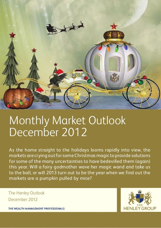 Monthly Market OutlookDecember 2012As the home straight to the holidays looms rapidly into view, themarkets are crying out...