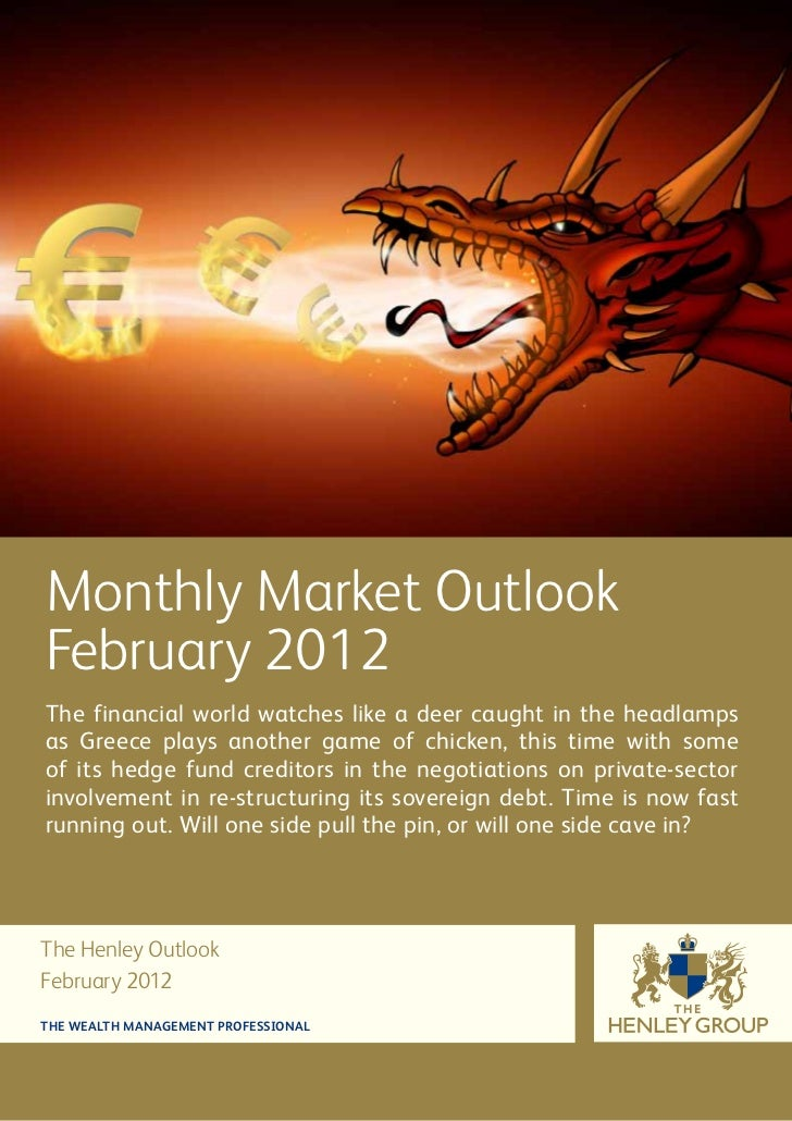 Monthly Market OutlookFebruary 2012The financial world watches like a deer caught in the headlampsas Greece plays another ...