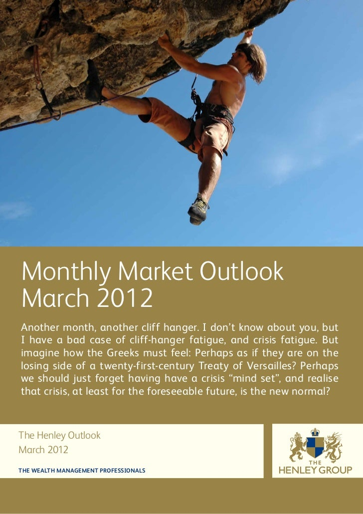 Monthly Market OutlookMarch 2012Another month, another cliff hanger. I don't know about you, butI have a bad case of cliff...