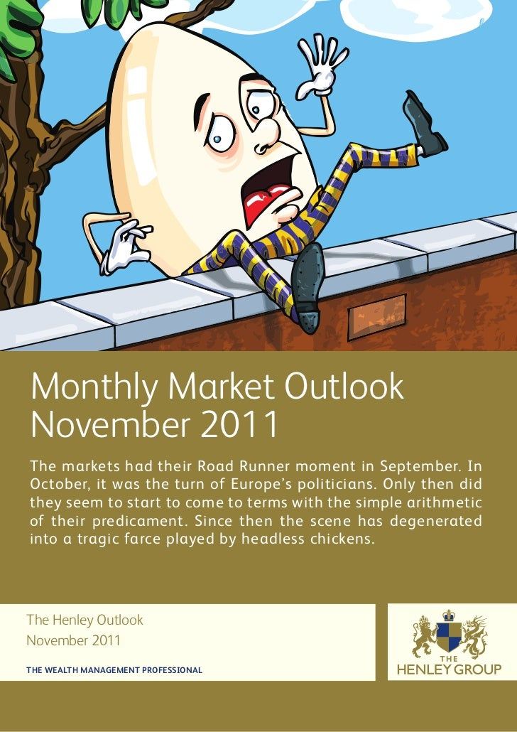 Monthly Market OutlookNovember 2011The markets had their Road Runner moment in September. InOctober, it was the turn of Eu...