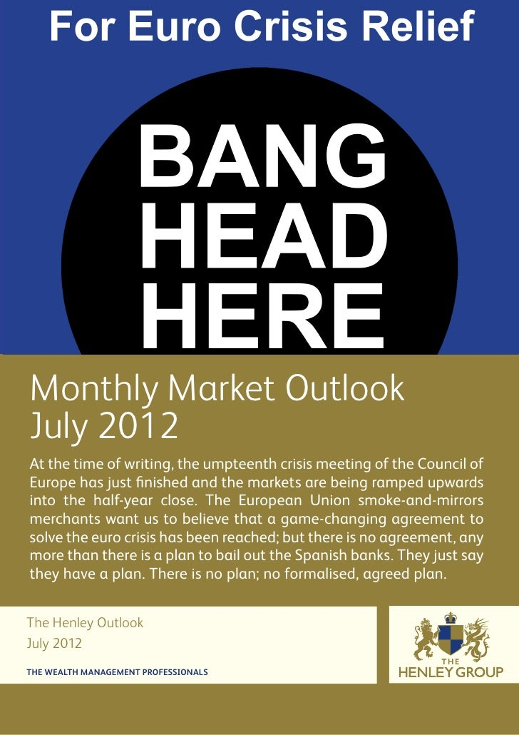 Monthly Market OutlookJuly 2012At the time of writing, the umpteenth crisis meeting of the Council ofEurope has just finis...