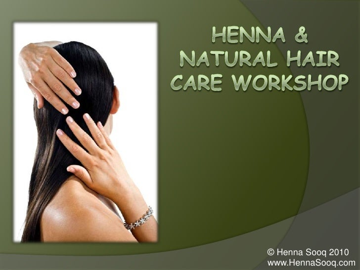 Henna & Natural Hair Care Workshop<br />© Henna Sooq 2010<br />www.HennaSooq.com<br />
