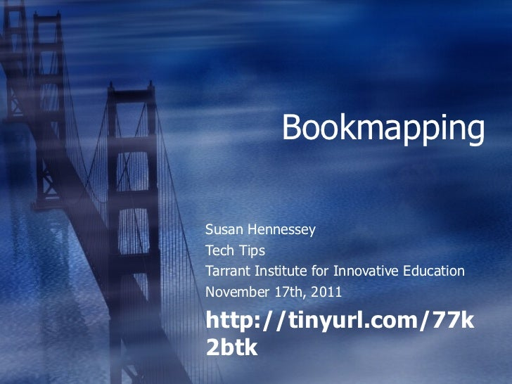 Bookmapping Susan Hennessey Tech Tips Tarrant Institute for Innovative Education November 17th, 2011 http://tinyurl.com/77...
