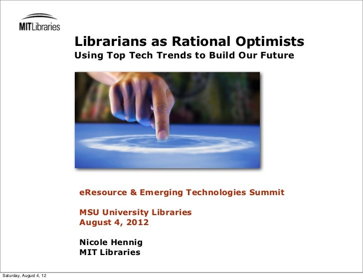 Librarians as Rational Optimists                         Using Top Tech Trends to Build Our Future                        ...