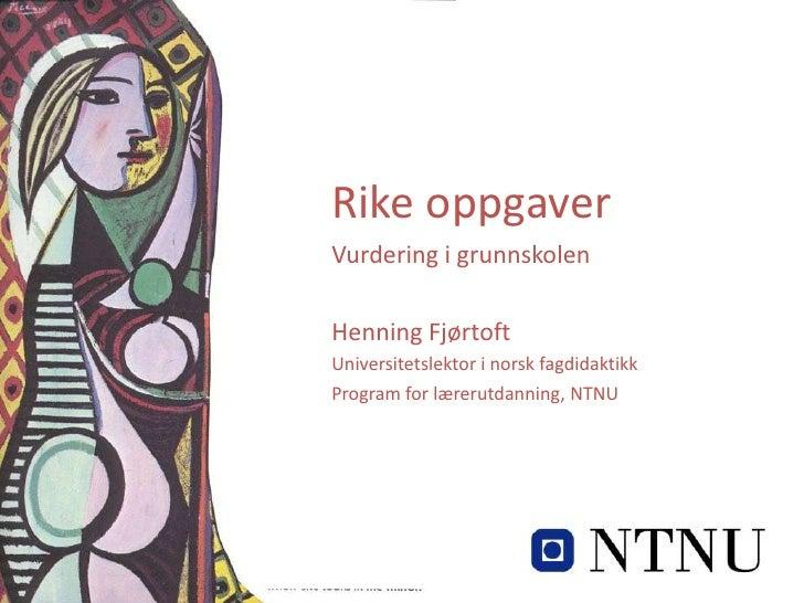 Rike oppgaver:Vurdering for læring i grunnskolen<br />Rike oppgaver <br />Vurdering i grunnskolen<br />Henning Fjørtoft<br...