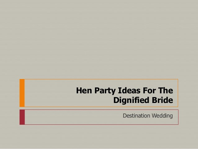 Hen Party Ideas For The Dignified Bride Destination Wedding