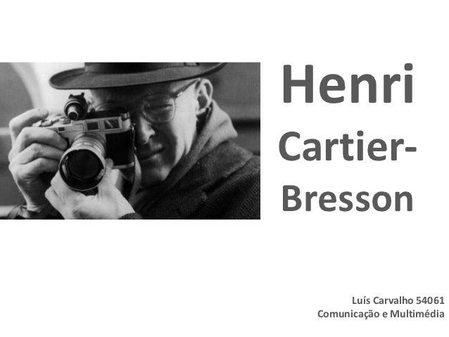 HenriCartier-Bresson        Luís Carvalho 54061  Comunicação e Multimédia
