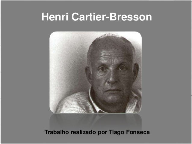 Henri Cartier-BressonTrabalho realizado por Tiago Fonseca