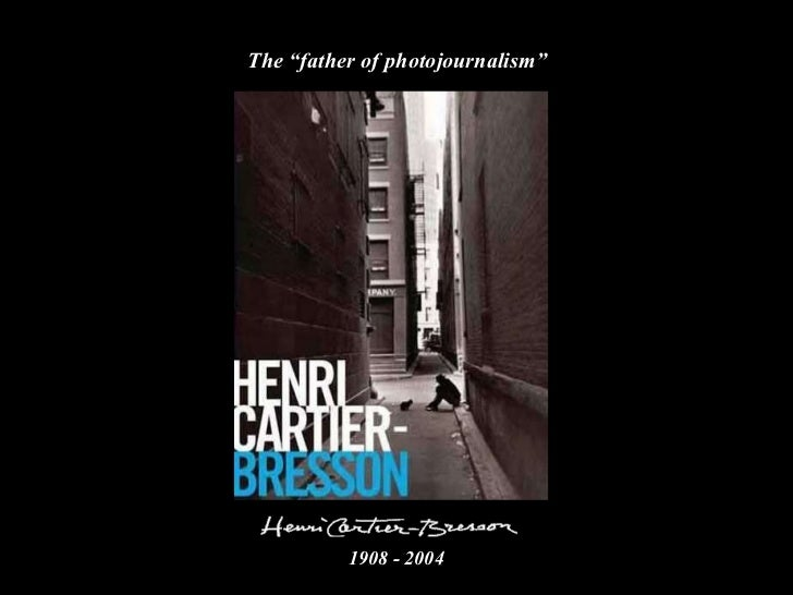 "The ""father of photojournalism"" 1908 - 2004"