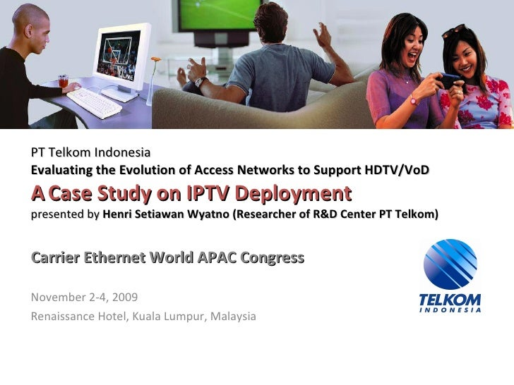 PT Telkom Indonesia Evaluating the Evolution of Access Networks to Support HDTV/VoD A   Case Study on IPTV Deployment pres...