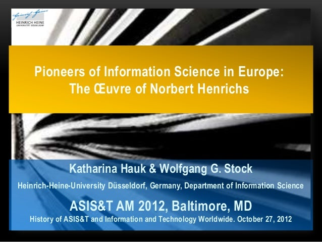 Pioneers of Information Science in Europe:         The Œuvre of Norbert Henrichs              Katharina Hauk & Wolfgang G....