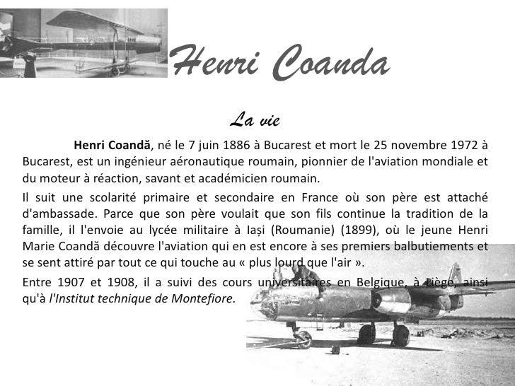 Henri Coanda                                     La vie           Henri Coandă, né le 7 juin 1886 à Bucarest et mort le 25...