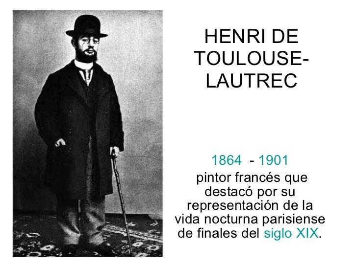 HENRI DE TOULOUSE-LAUTREC 1864   -  1901 pintor francés que destacó por su representación de la vida nocturna parisiense d...