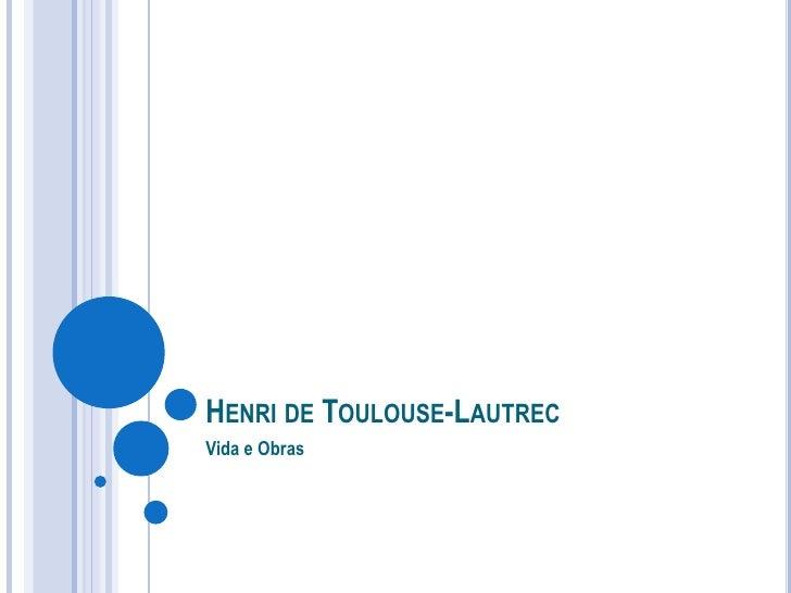 HENRI DE TOULOUSE-LAUTREC Vida e Obras