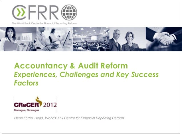 Accountancy & Audit ReformExperiences, Challenges and Key SuccessFactorsHenri Fortin, Head, World Bank Centre for Financia...