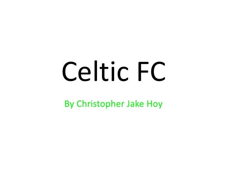 Celtic FC<br />By Christopher Jake Hoy<br />