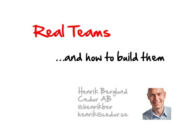 Real TeamsHenrik BerglundCedur AB@henrikberhenrik@cedur.se…and how to build them