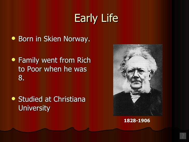 a history of henrik ibsen born at skien in norway Ibsen was born to knud ibsen (1797–1877) and marichen altenburg (1799–1869), in a well-to-do merchant family, in the small port town of skien in telemark county, a city which was noted for.