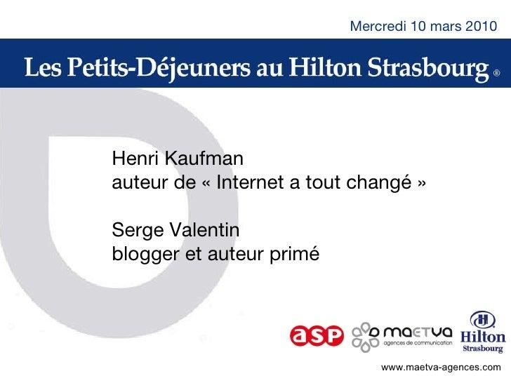 www.maetva-agences.com Mercredi 10 mars 2010 Henri Kaufman auteur de «Internet a tout changé» Serge Valentin blogger et ...