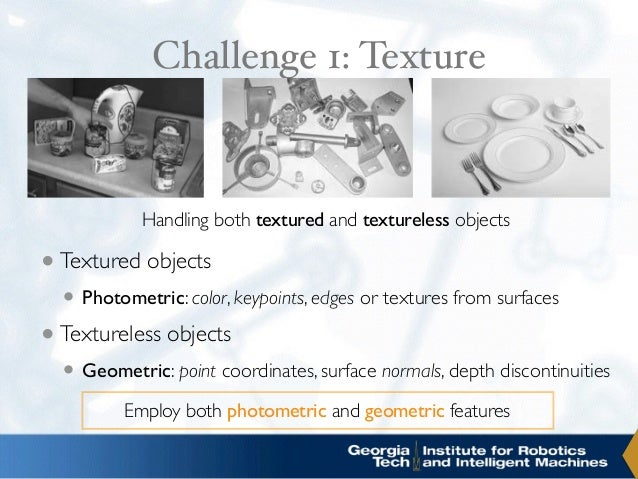 Challenge 1: Texture • ... •Textured objects •Photometric: color, keypoints, edges or textures from surfaces •Textureless ...