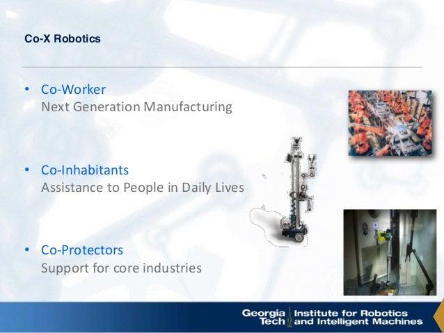 Co-X Robotics • Co-Worker NextGenerationManufacturing • Co-Inhabitants AssistancetoPeopleinDailyLives • Co-Prot...