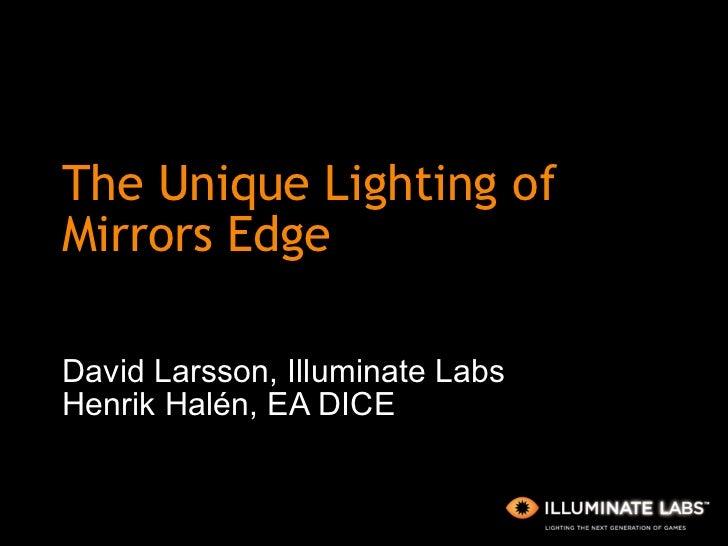 The Unique Lighting of Mirrors Edge David Larsson, Illuminate Labs Henrik Halén, EA DICE