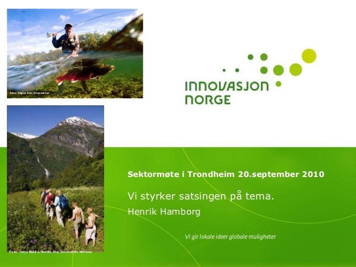 Sektormøte i Trondheim 20.september 2010   Vi styrker satsingen på tema. Henrik Hamborg Foto: Yngve Ask/Innovation Norway ...