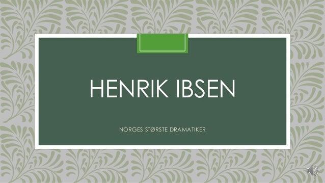 HENRIK IBSEN NORGES STØRSTE DRAMATIKER