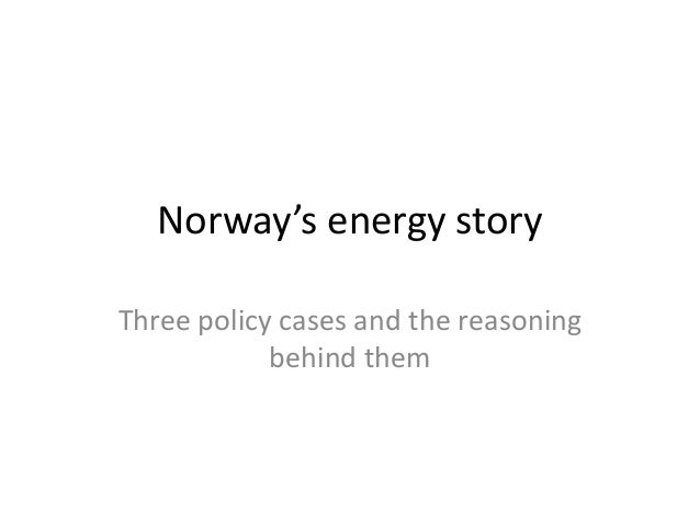 Norway's energy story Three policy cases and the reasoning behind them