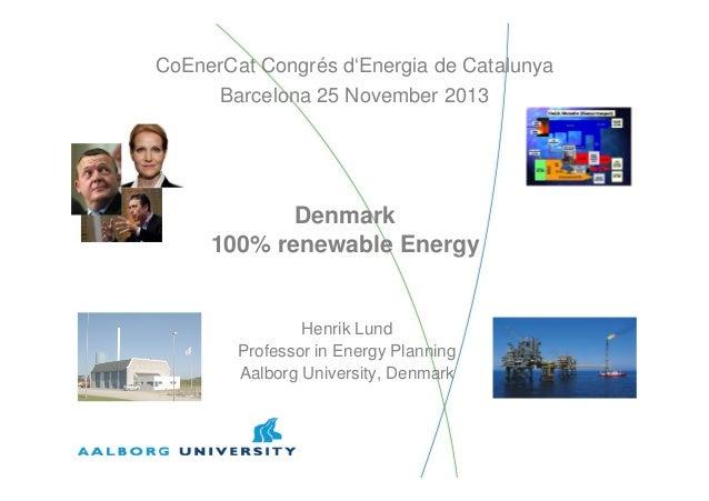 CoEnerCat Congrés d'Energia de Catalunya Barcelona 25 November 2013  Denmark 100% renewable Energy  Henrik Lund Professor ...