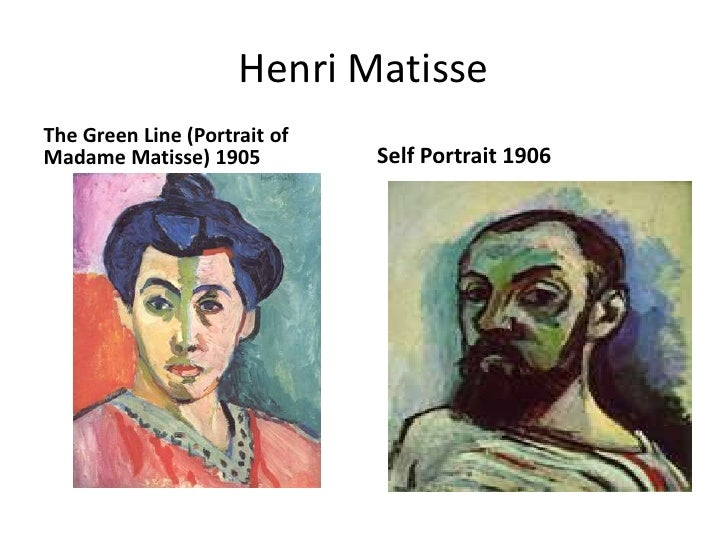 Henri Matisse <br />The Green Line (Portrait of Madame Matisse) 1905<br />Self Portrait 1906 <br />