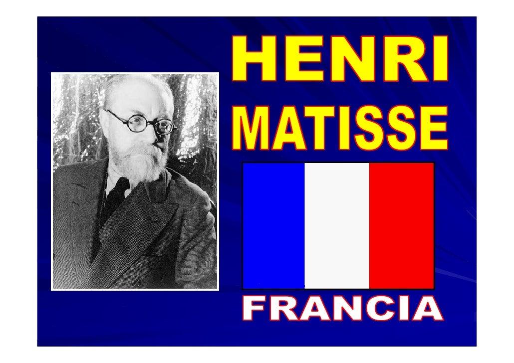 HENRI MATISSE FUE UN PINTOR FRANCÉS QUE NACIÓEN 1869 Y MURIÓ EN 1954. FUE CONOCIDO POR EL USOPROVOCATIVO Y LIBRE DEL COLOR...