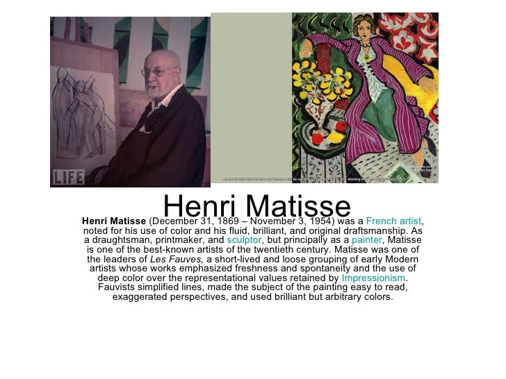 Henri MatisseHenri Matisse (December 31, 1869 – November 3, 1954) was a French artist,noted for his use of color and his f...