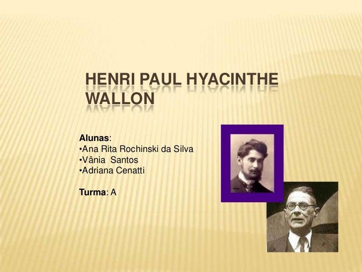 HENRI PAUL HYACINTHE WALLONAlunas:•Ana Rita Rochinski da Silva•Vânia Santos•Adriana CenattiTurma: A