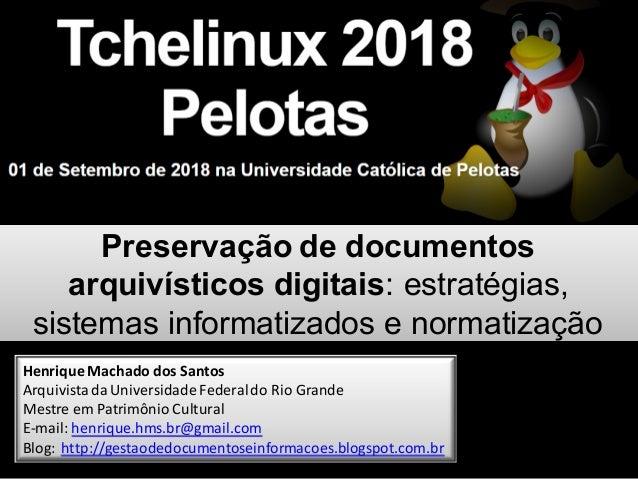 Henrique Machado dos Santos Arquivistada Universidade Federaldo Rio Grande Mestre em Patrimônio Cultural E-mail: henrique....