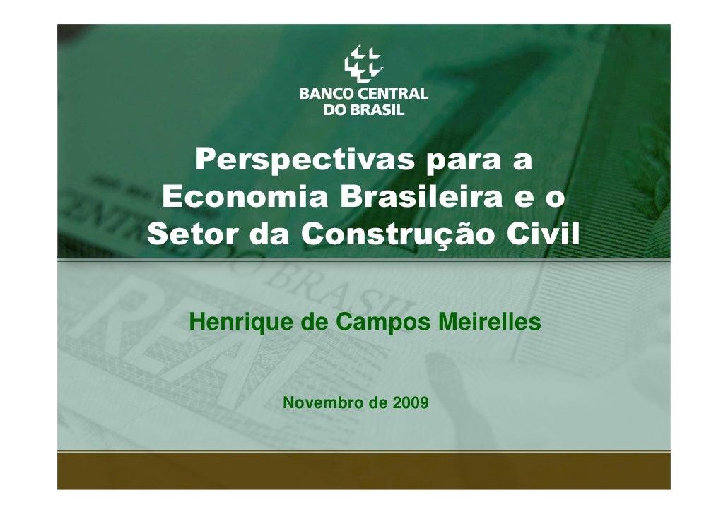 Perspectivas para a  Economia Brasileira e o Setor da Construção Civil    Henrique de Campos Meirelles            Novembro...