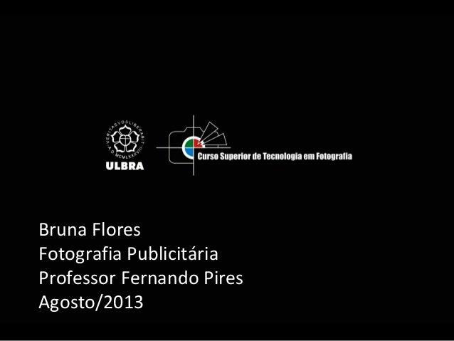 Bruna Flores Fotografia Publicitária Professor Fernando Pires Agosto/2013